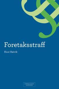 Foretaksstraff : en analyse av ansvarskonstruksjonen og dens historiske, rettspolitiske og moralske forutsetninger