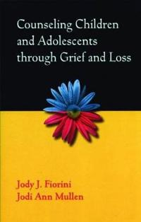Counseling Children and Adolescents through Grief and Loss