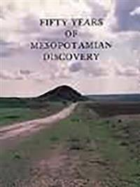Fifty Years of Mesopotamian Discovery