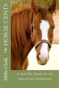 Horse Cents - A Sensible Guide for the Equestrian Enthusiast