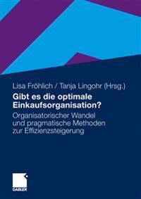 Gibt Es Die Optimale Einkaufsorganisation?: Organisatorischer Wandel Und Pragmatische Methoden Zur Effizienzsteigerung