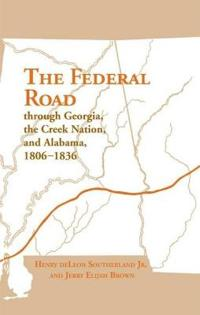 The Federal Road Through Georgia, the Creek Nation, and Alabama, 1806-1836