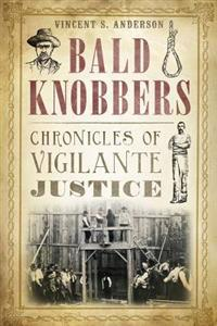 Bald Knobbers:: Chronicles of Vigilante Justice
