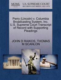 Perry (Lincoln) V. Columbia Broadcasting System, Inc. U.S. Supreme Court Transcript of Record with Supporting Pleadings