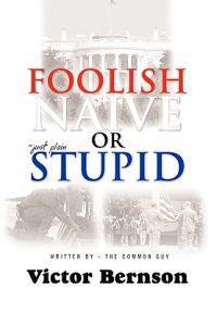 Foolish Naive or Just Plain Stupid
