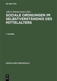 Soziale Ordnungen Im Selbstverständnis Des Mittelalters. 1. Halbbd