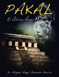 Pakal: El Ultimo Angel Maya