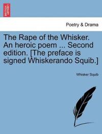 The Rape of the Whisker. an Heroic Poem ... Second Edition. [The Preface Is Signed Whiskerando Squib.]