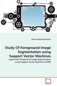 Study of Foreground Image Segmentation Using Support Vector Machines