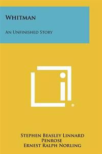 Whitman: An Unfinished Story