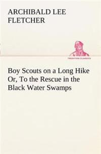 Boy Scouts on a Long Hike Or, to the Rescue in the Black Water Swamps