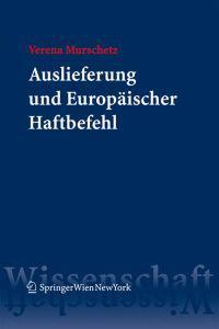 Auslieferung Und Europaischer Haftbefehl: Kontinentaleuropaische Und Anglo-Amerikanische Materielle Prinzipien Des Auslieferungsrechts Im Vergleich Zu