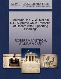 Motorola, Inc. V. W. McLain U.S. Supreme Court Transcript of Record with Supporting Pleadings