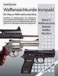 Waffensachkunde Kompakt - Der Weg Zur Waffensachkundeprfung Band 2: Waffentechnik, Ballistik, Waffen, Munition