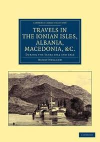 Travels in the Ionian Isles, Albania, Macedonia, &c.