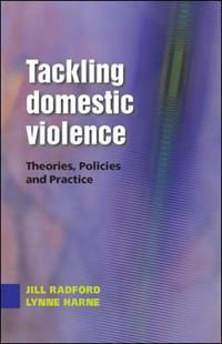 Tackling Domestic Violence: Theories, Policies and Practice