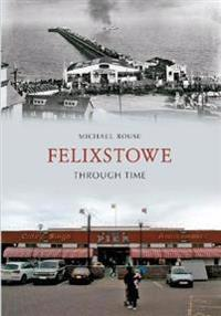Felixstowe Through Time