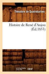 Histoire de Ren� d'Anjou, (�d.1853)