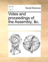 Votes and Proceedings of the Assembly, &C.