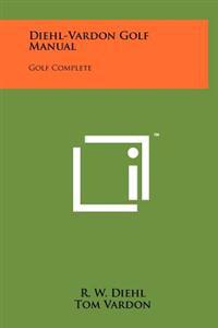 Diehl-Vardon Golf Manual: Golf Complete