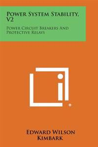 Power System Stability, V2: Power Circuit Breakers and Protective Relays