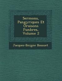 Sermons, Pan¿gyriques Et Oraisons Fun¿bres, Volume 2