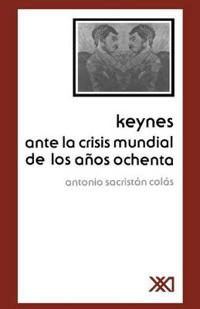Keynes ante la crisis mundial de los anos ochenta / Keynes to Global Crisis of the Eighties