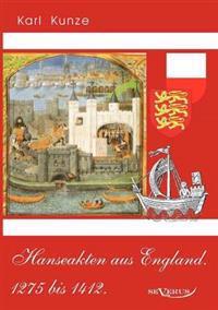 Hanseakten Aus England. 1275 Bis 1412.