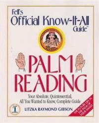 Fell's Palm Reading: Your Absolute, Quintessential, All You Wanted to Know, Complete Guide
