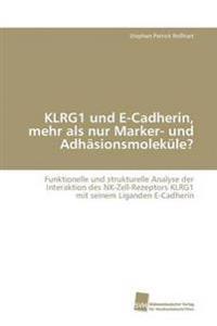Klrg1 Und E-Cadherin, Mehr ALS Nur Marker- Und Adhasionsmolekule?