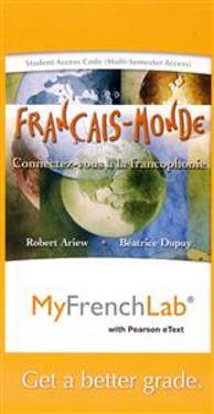 Myfrenchlab with Pearson Etext -- Access Card -- Francais-Monde: Connectez-Vous a la Francophonie (Multi Semester Access)