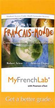 Mylab French with Pearson Etext -- Access Card -- Francais-Monde: Connectez-Vous a la Francophonie (Multi Semester Access)