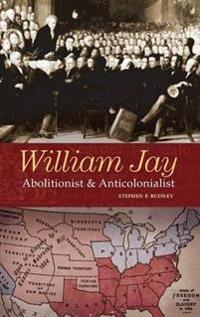 William Jay: Abolitionist and Anticolonialist