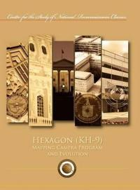 Hexagon (Kh-9) Mapping Program and Evolution (Center for the Study of National Reconnaissance Classics Series)