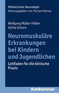 Neuromuskulare Erkrankungen Bei Kindern Und Jugendlichen: Leitfaden Fur Die Klinische Praxis