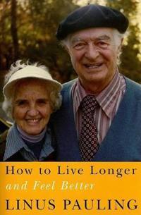 How to Live Longer and Feel Better - Linus Pauling - böcker (9780870710964)     Bokhandel