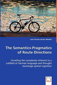 The Semantics-pragmatics of Route Directions