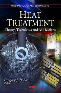 Heat Treatment: Theory, Techniques and Applications
