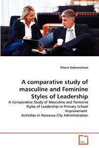 A Comparative Study of Masculine and Feminine Styles of Leadership