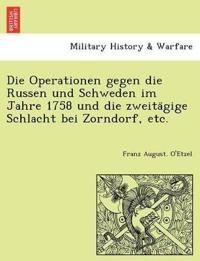 Die Operationen Gegen Die Russen Und Schweden Im Jahre 1758 Und Die Zweita¨gige Schlacht Bei Zorndorf, Etc.