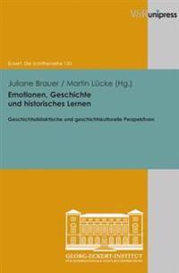 Emotionen, Geschichte Und Historisches Lernen: Geschichtsdidaktische Und Geschichtskulturelle Perspektiven