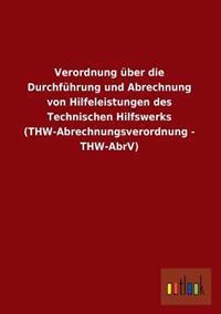 Verordnung Uber Die Durchfuhrung Und Abrechnung Von Hilfeleistungen Des Technischen Hilfswerks (Thw-Abrechnungsverordnung - Thw-Abrv)