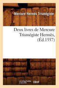 Deux Livres de Mercure Trism�giste Herm�s, (�d.1557)