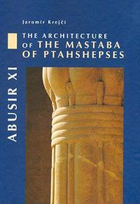 Abusir XI: The Architecture of the Mastaba of Ptahshepses