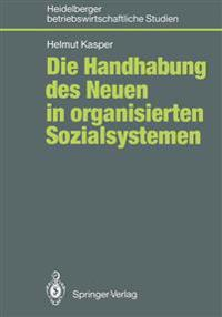 Die Handhabung des Neuen in Organisierten Sozialsystemen