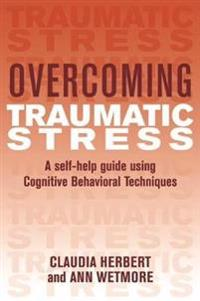 Overcoming traumatic stress - a self-help guide using cognitive behavioral