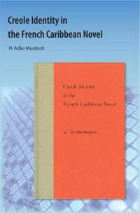 Creole Identity In The French Caribbean Novel