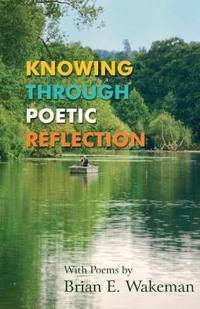 Knowing Through Poetic Reflection