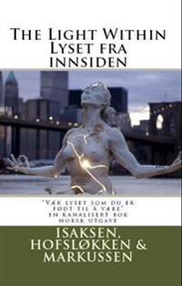 The Light Within/Lyset Fra Innsiden: Learn to Excel Like You Have Been Born To, by Finding the Light Withtin
