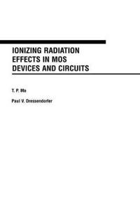 Ionizing Radiation Effects in MOS Devices and Circuits